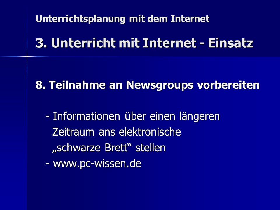 Unterrichtsplanung mit dem Internet 3. Unterricht mit Internet - Einsatz 8. Teilnahme an Newsgroups vorbereiten - Informationen über einen längeren -