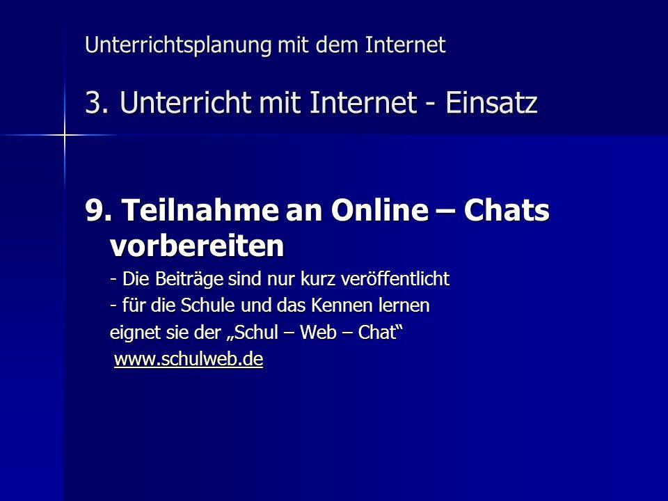 Unterrichtsplanung mit dem Internet 3. Unterricht mit Internet - Einsatz 9. Teilnahme an Online – Chats vorbereiten - Die Beiträge sind nur kurz veröf