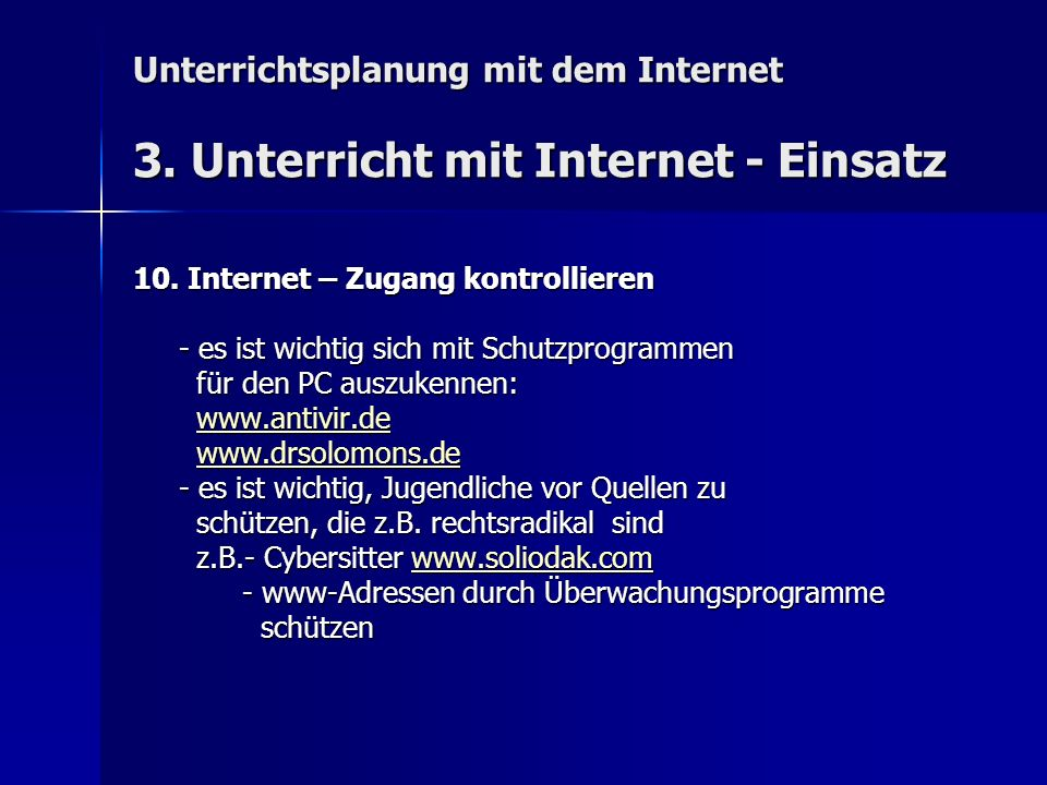 Unterrichtsplanung mit dem Internet 3. Unterricht mit Internet - Einsatz 10. Internet – Zugang kontrollieren - es ist wichtig sich mit Schutzprogramme