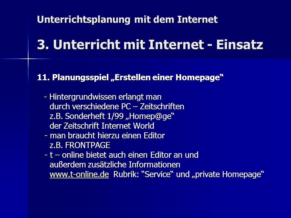 Unterrichtsplanung mit dem Internet 3. Unterricht mit Internet - Einsatz 11. Planungsspiel Erstellen einer Homepage - Hintergrundwissen erlangt man -