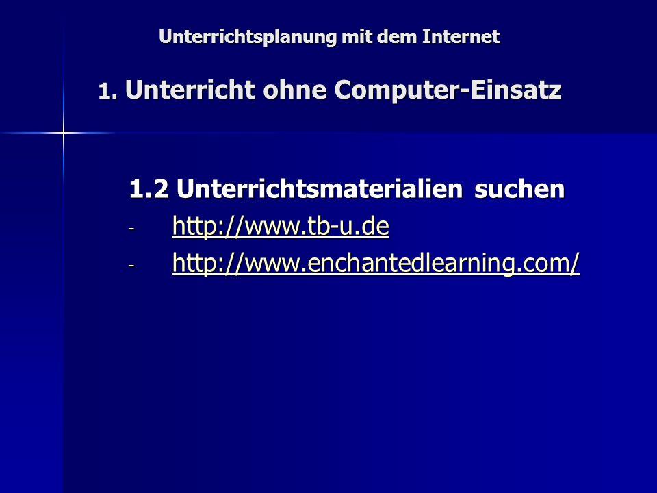 Unterrichtsplanung mit dem Internet 3.Unterricht mit Internet - Einsatz 2.