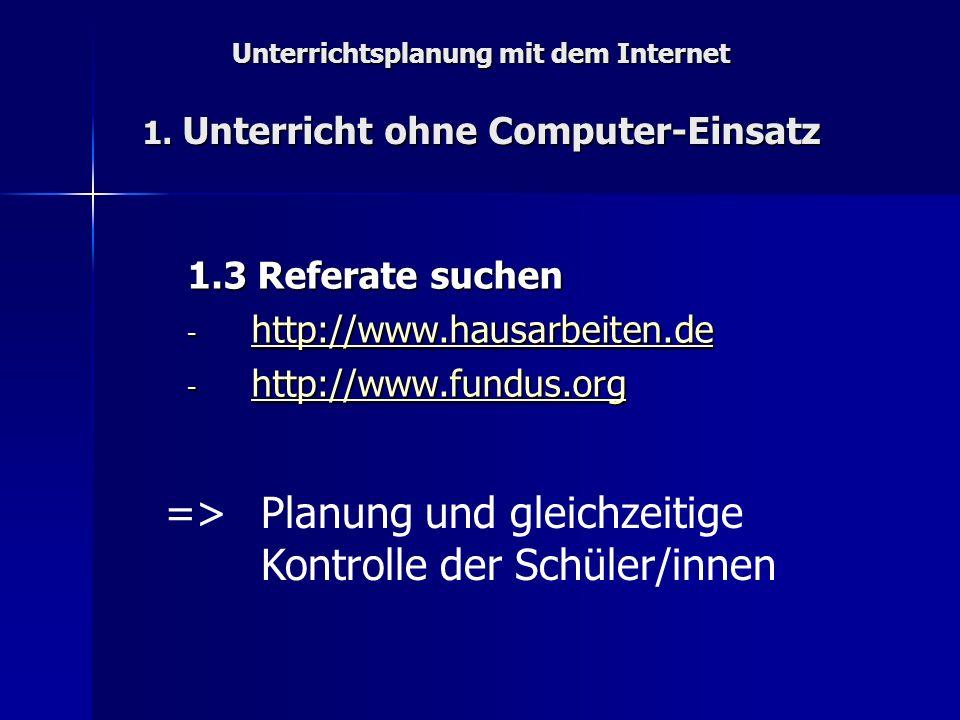 Unterrichtsplanung mit dem Internet 1. Unterricht ohne Computer-Einsatz 1.3 Referate suchen - http://www.hausarbeiten.de http://www.hausarbeiten.de -