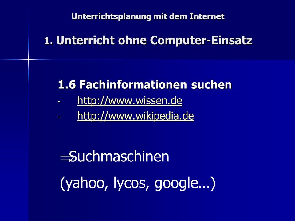 Unterrichtsplanung mit dem Internet 1. Unterricht ohne Computer-Einsatz 1.6 Fachinformationen suchen - http://www.wissen.de http://www.wissen.de - htt