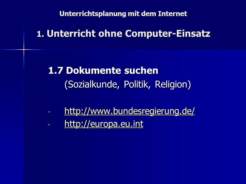 Unterrichtsplanung mit dem Internet 1. Unterricht ohne Computer-Einsatz 1.7 Dokumente suchen (Sozialkunde, Politik, Religion) - http://www.bundesregie