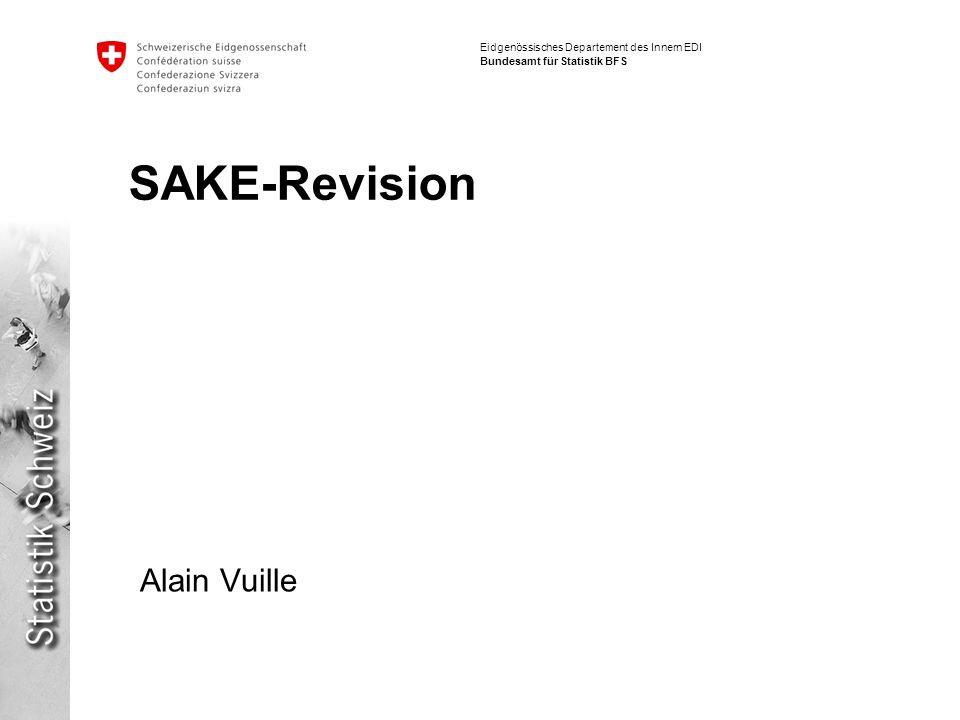 Eidgenössisches Departement des Innern EDI Bundesamt für Statistik BFS SAKE-Revision Alain Vuille