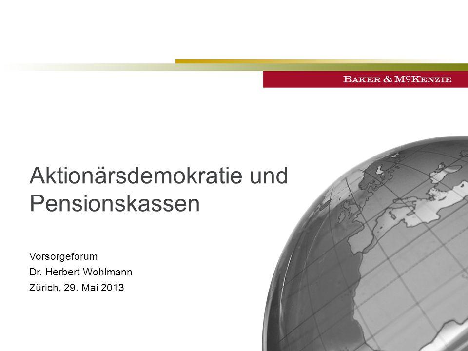 ©2013 Baker & McKenzie Zurich Aktionärsdemokratie und Pensionskassen Vorsorgeforum Dr.