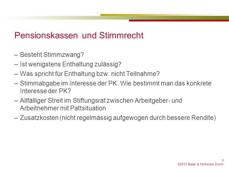 ©2013 Baker & McKenzie Zurich Pensionskassen und Stimmrecht –Besteht Stimmzwang.