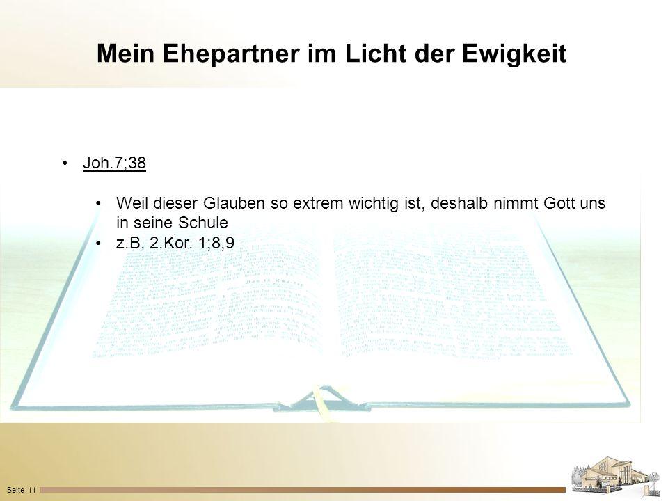Mein Ehepartner im Licht der Ewigkeit Seite 11 Joh.7;38 Weil dieser Glauben so extrem wichtig ist, deshalb nimmt Gott uns in seine Schule z.B. 2.Kor.