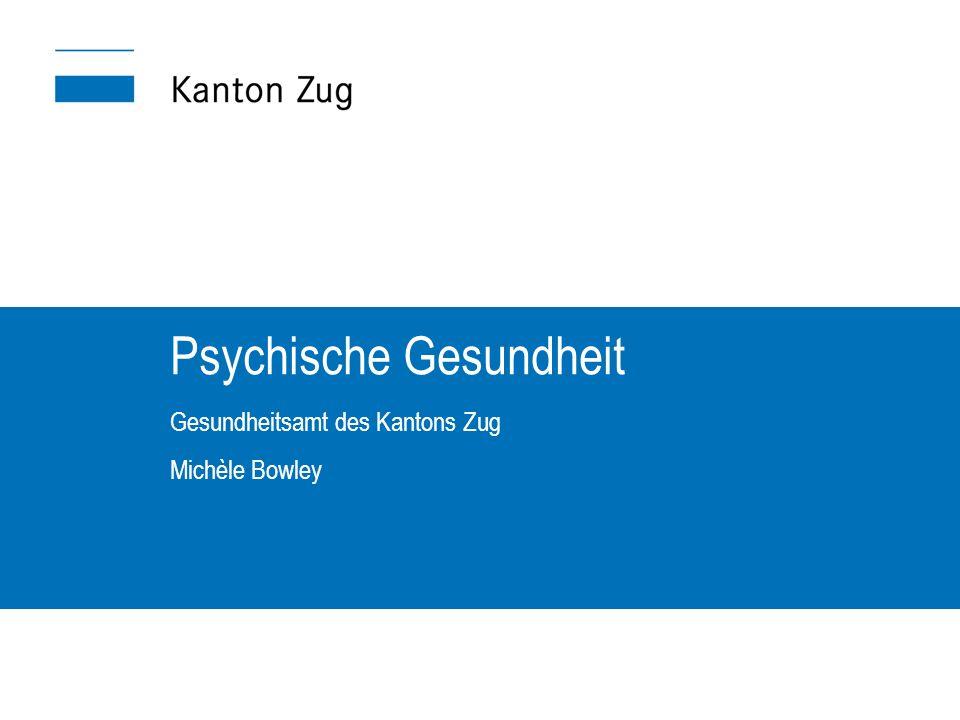 Psychische Gesundheit Gesundheitsamt des Kantons Zug Michèle Bowley