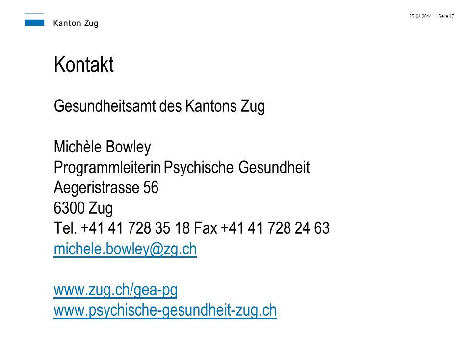 25.02.2014Seite 17 Kontakt Gesundheitsamt des Kantons Zug Michèle Bowley Programmleiterin Psychische Gesundheit Aegeristrasse 56 6300 Zug Tel. +41 41