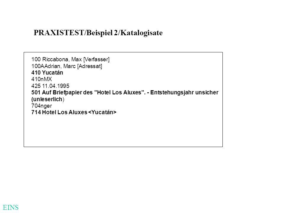 PRAXISTEST/Beispiel 2/Katalogisate 100 Riccabona, Max [Verfasser] 100AAdrian, Marc [Adressat] 410 Yucatán 410nMX 425 11.04.1995 501 Auf Briefpapier de