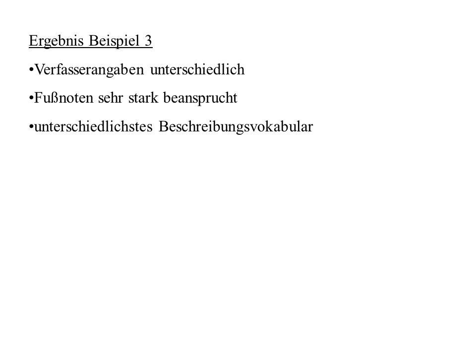 Ergebnis Beispiel 3 Verfasserangaben unterschiedlich Fußnoten sehr stark beansprucht unterschiedlichstes Beschreibungsvokabular