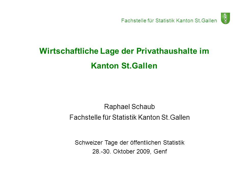 Fachstelle für Statistik Kanton St.Gallen Wirtschaftliche Lage der Privathaushalte im Kanton St.Gallen Raphael Schaub Fachstelle für Statistik Kanton
