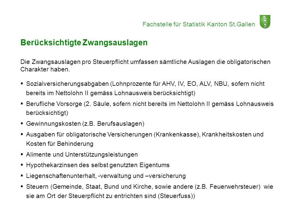 Fachstelle für Statistik Kanton St.Gallen Berücksichtigte Zwangsauslagen Die Zwangsauslagen pro Steuerpflicht umfassen sämtliche Auslagen die obligato