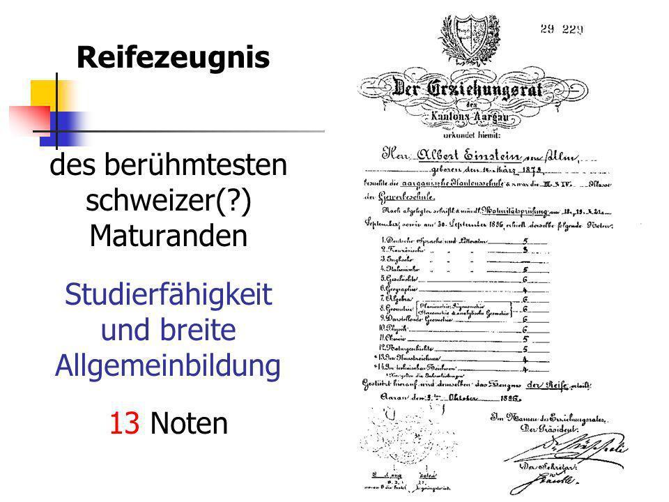 Reifezeugnis des berühmtesten schweizer(?) Maturanden Studierfähigkeit und breite Allgemeinbildung 13 Noten