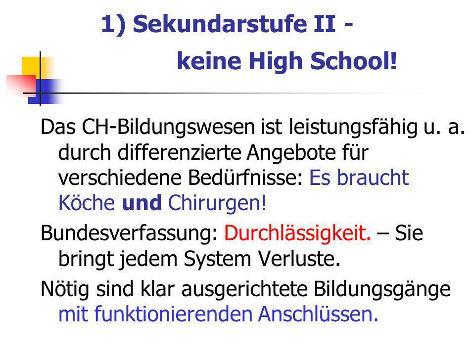 1) Sekundarstufe II - keine High School. Das CH-Bildungswesen ist leistungsfähig u.