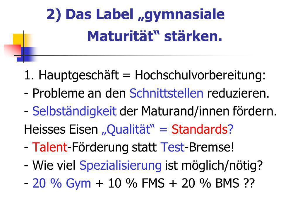 2) Das Label gymnasiale Maturität stärken. 1.