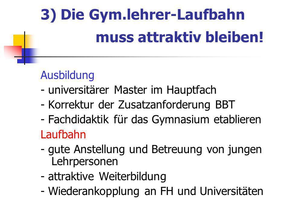 3) Die Gym.lehrer-Laufbahn muss attraktiv bleiben.