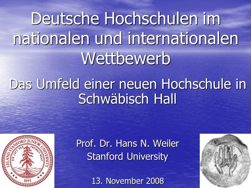 Deutsche Hochschulen im nationalen und internationalen Wettbewerb Das Umfeld einer neuen Hochschule in Schwäbisch Hall Prof.