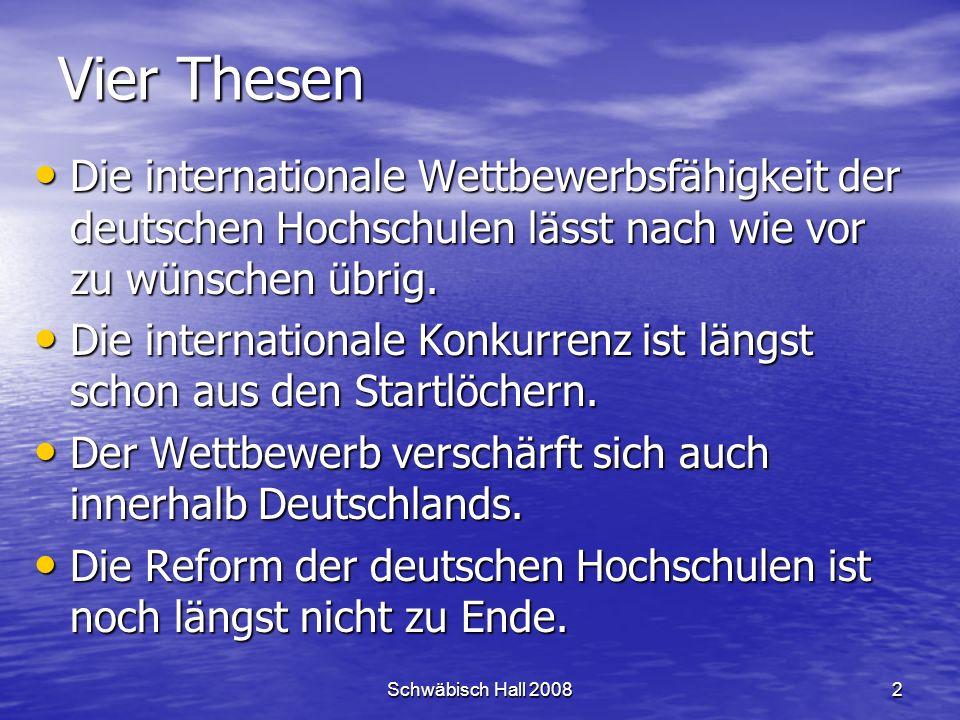 Schwäbisch Hall 20082 Vier Thesen Die internationale Wettbewerbsfähigkeit der deutschen Hochschulen lässt nach wie vor zu wünschen übrig.