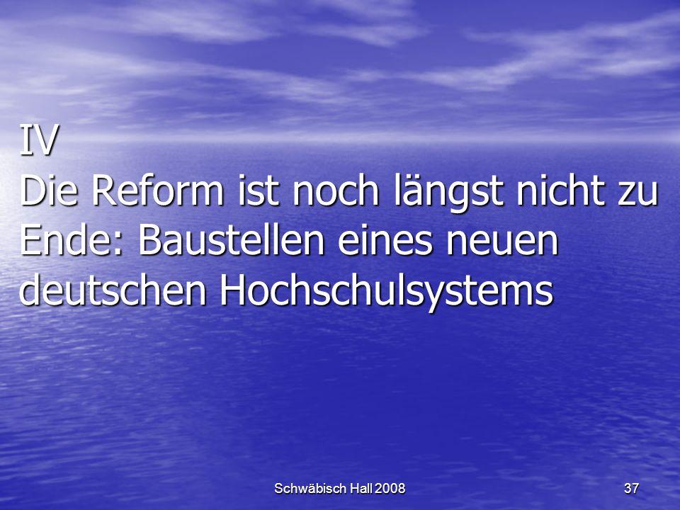 Schwäbisch Hall 200837 IV Die Reform ist noch längst nicht zu Ende: Baustellen eines neuen deutschen Hochschulsystems