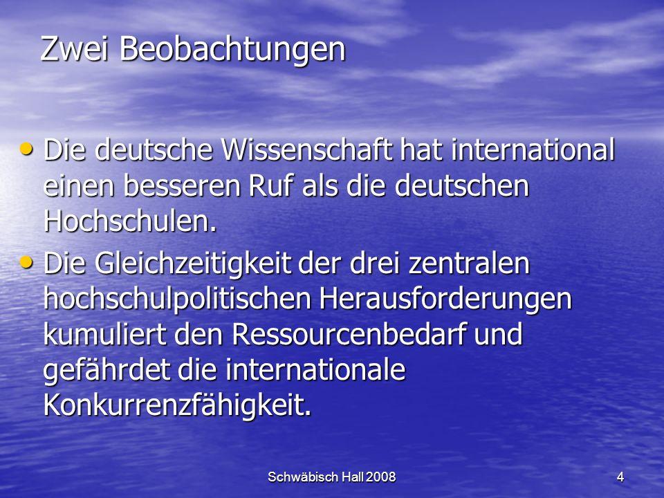 Schwäbisch Hall 20084 Zwei Beobachtungen Die deutsche Wissenschaft hat international einen besseren Ruf als die deutschen Hochschulen.