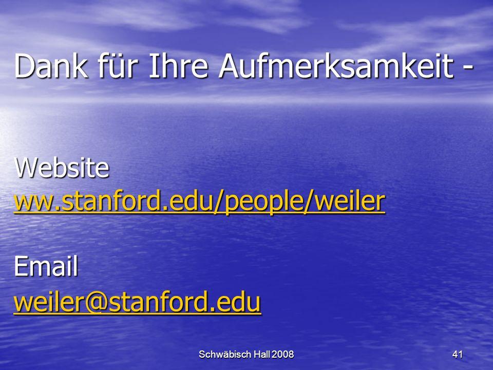 Schwäbisch Hall 200841 Dank für Ihre Aufmerksamkeit - Website ww.stanford.edu/people/weiler Email weiler@stanford.edu ww.stanford.edu/people/weiler weiler@stanford.edu ww.stanford.edu/people/weiler weiler@stanford.edu