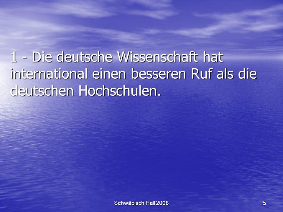 Schwäbisch Hall 20085 1 - Die deutsche Wissenschaft hat international einen besseren Ruf als die deutschen Hochschulen.