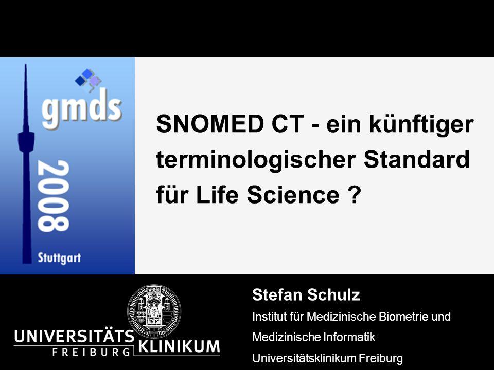SNOMED CT - ein künftiger terminologischer Standard für Life Science ? Stefan Schulz Institut für Medizinische Biometrie und Medizinische Informatik U