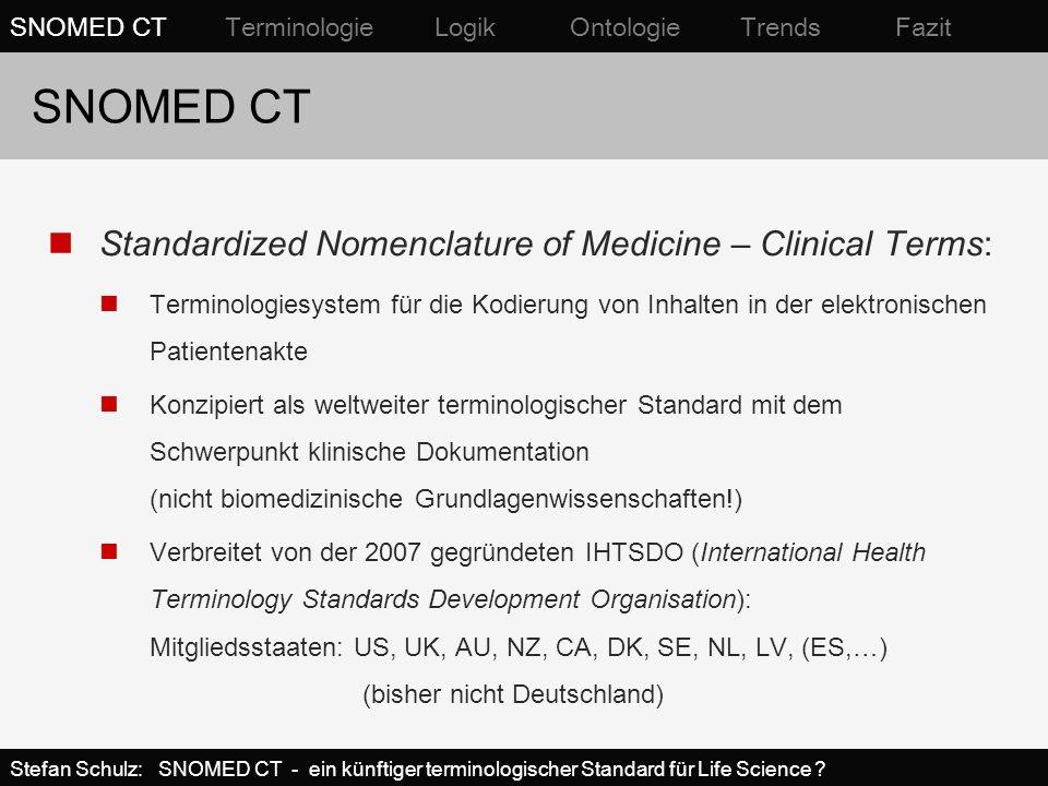 SNOMED CT als Ontologie SNOMED CT Terminologie Logik Ontologie Trends Fazit Stefan Schulz: SNOMED CT - ein künftiger terminologischer Standard für Life Science ?