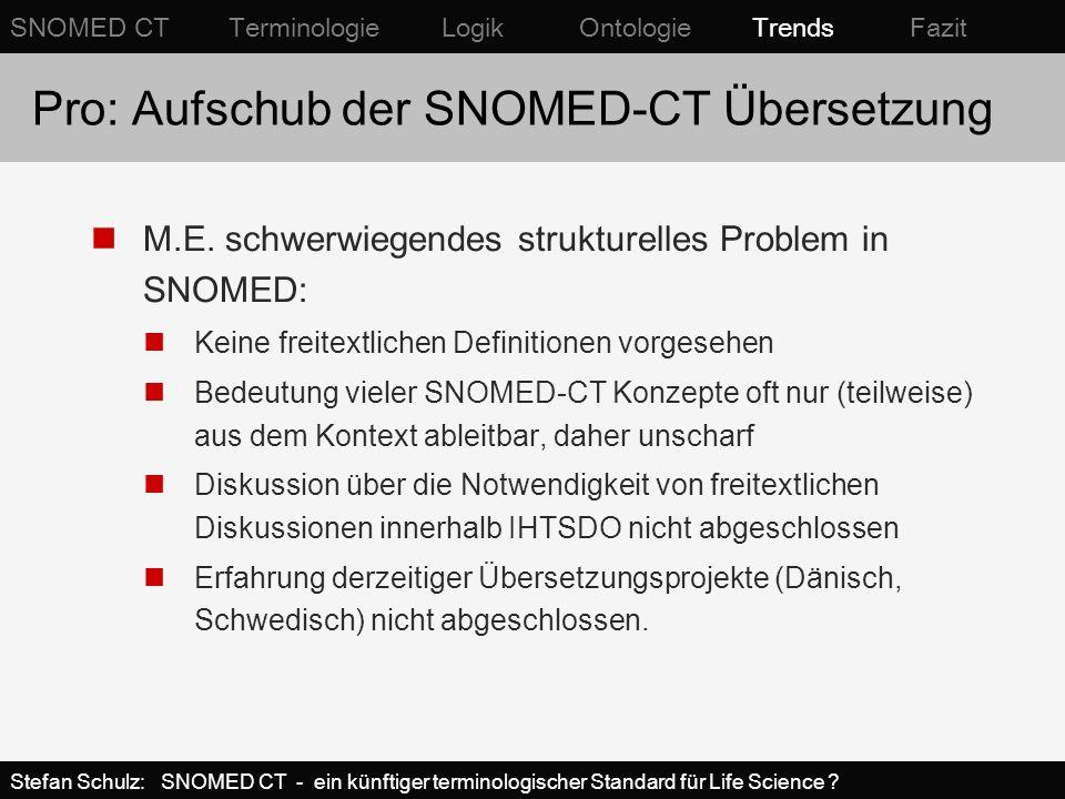 Pro: Aufschub der SNOMED-CT Übersetzung M.E. schwerwiegendes strukturelles Problem in SNOMED: Keine freitextlichen Definitionen vorgesehen Bedeutung v