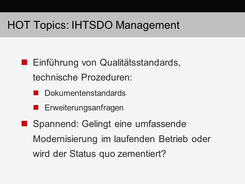 HOT Topics: IHTSDO Management Einführung von Qualitätsstandards, technische Prozeduren: Dokumentenstandards Erweiterungsanfragen Spannend: Gelingt ein