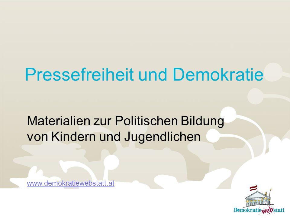 Pressefreiheit und Demokratie Materialien zur Politischen Bildung von Kindern und Jugendlichen www.demokratiewebstatt.at