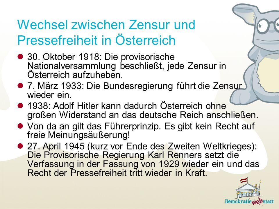 Wechsel zwischen Zensur und Pressefreiheit in Österreich 30. Oktober 1918: Die provisorische Nationalversammlung beschließt, jede Zensur in Österreich