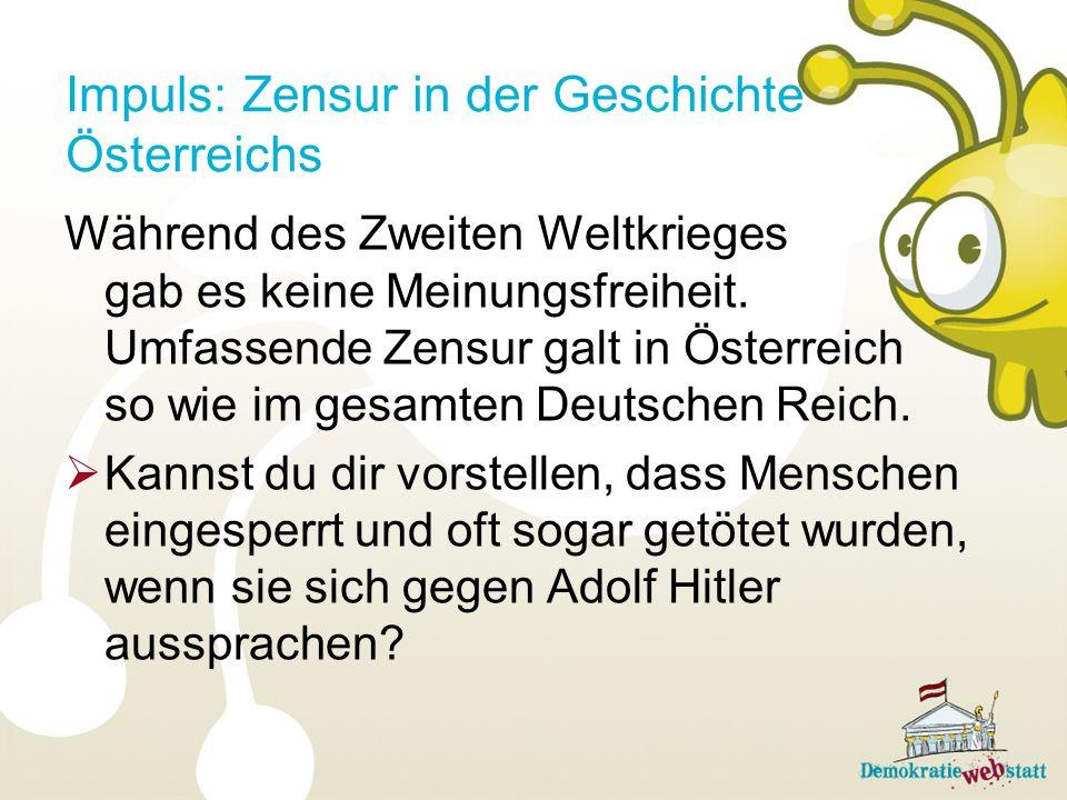 Impuls: Zensur in der Geschichte Österreichs Während des Zweiten Weltkrieges gab es keine Meinungsfreiheit. Umfassende Zensur galt in Österreich so wi