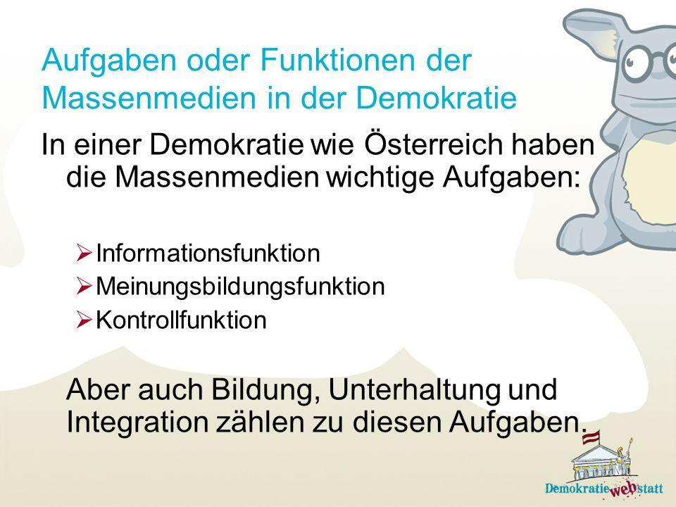 Aufgaben oder Funktionen der Massenmedien in der Demokratie In einer Demokratie wie Österreich haben die Massenmedien wichtige Aufgaben: Informationsf