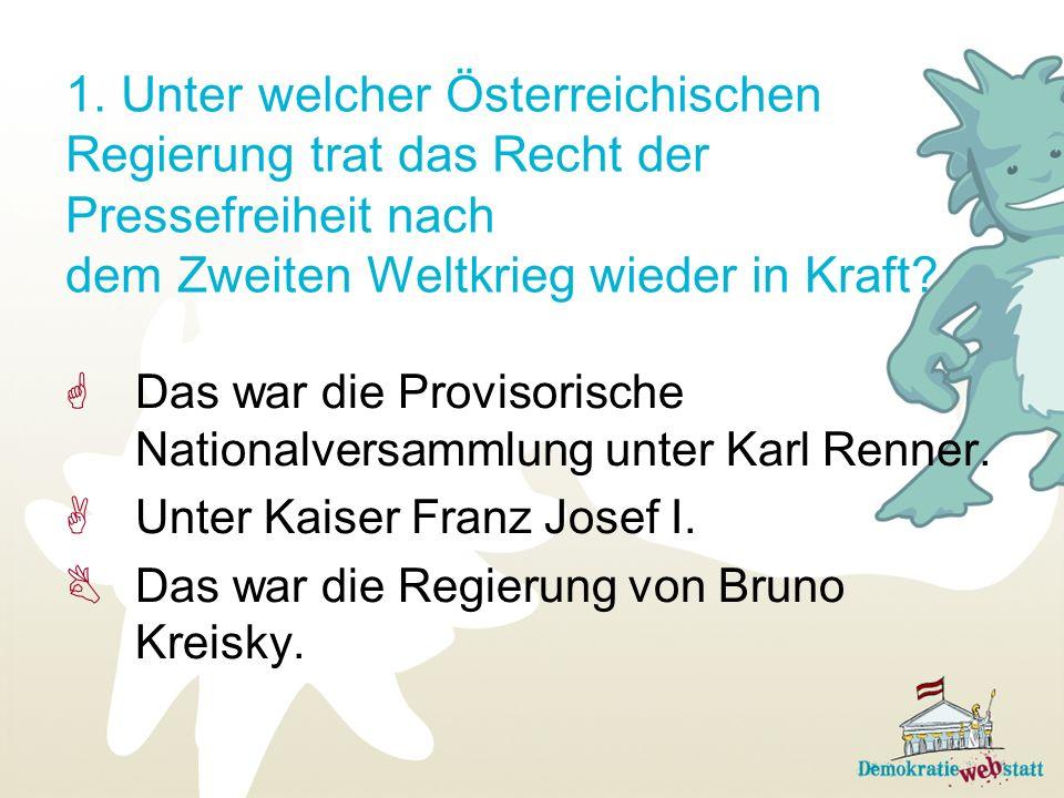 1. Unter welcher Österreichischen Regierung trat das Recht der Pressefreiheit nach dem Zweiten Weltkrieg wieder in Kraft? Das war die Provisorische Na