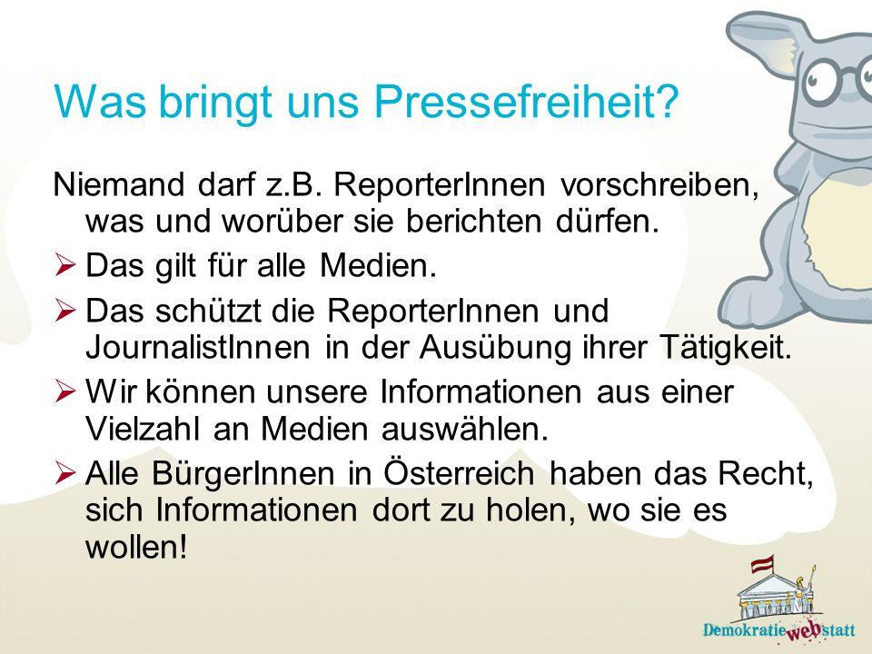 Was bringt uns Pressefreiheit? Niemand darf z.B. ReporterInnen vorschreiben, was und worüber sie berichten dürfen. Das gilt für alle Medien. Das schüt