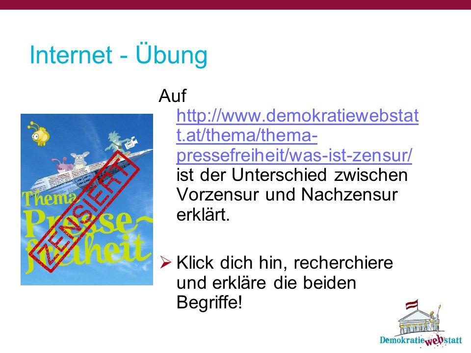 Internet - Übung Auf http://www.demokratiewebstat t.at/thema/thema- pressefreiheit/was-ist-zensur/ ist der Unterschied zwischen Vorzensur und Nachzens