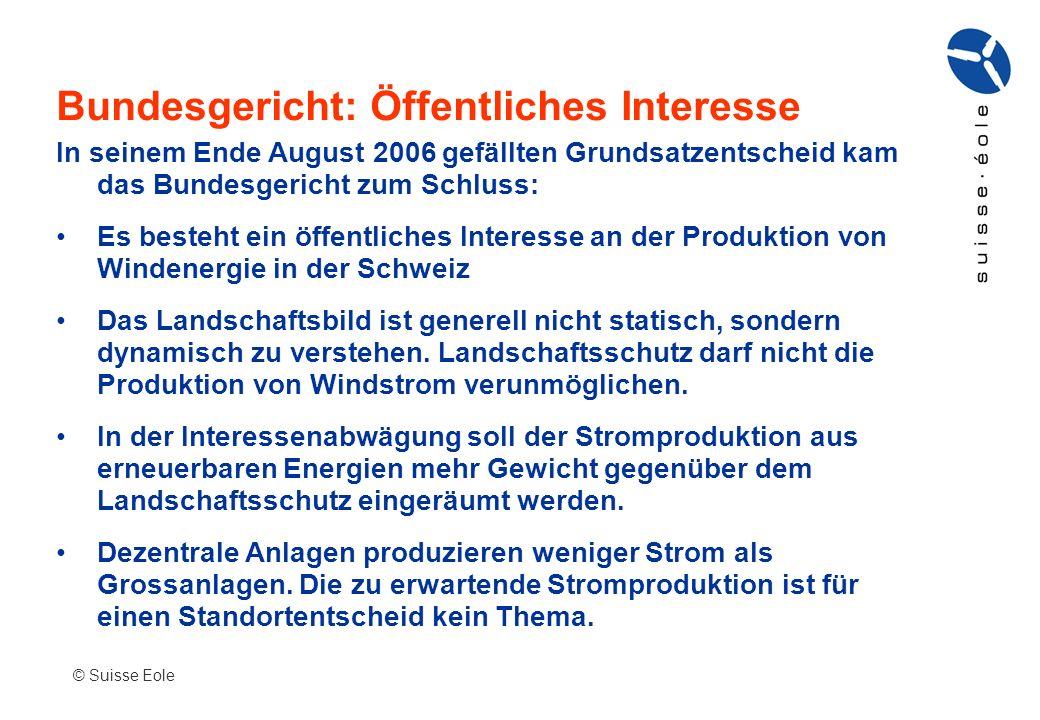 Bundesgericht: Öffentliches Interesse © Suisse Eole In seinem Ende August 2006 gefällten Grundsatzentscheid kam das Bundesgericht zum Schluss: Es best