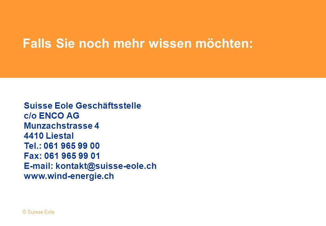 Falls Sie noch mehr wissen möchten: Suisse Eole Geschäftsstelle c/o ENCO AG Munzachstrasse 4 4410 Liestal Tel.: 061 965 99 00 Fax: 061 965 99 01 E-mai