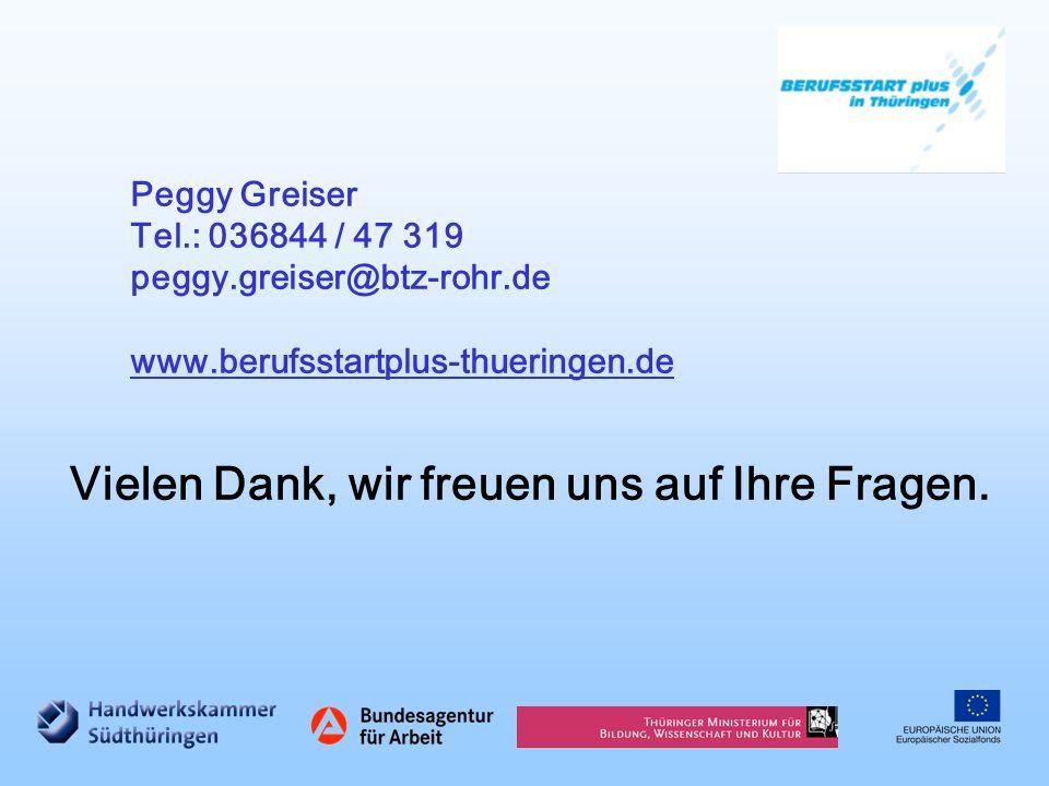 Vielen Dank, wir freuen uns auf Ihre Fragen. Peggy Greiser Tel.: 036844 / 47 319 peggy.greiser@btz-rohr.de www.berufsstartplus-thueringen.de