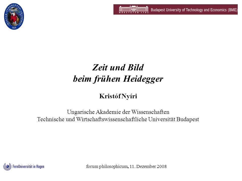 Zeit und Bild beim frühen Heidegger Kristóf Nyíri Ungarische Akademie der Wissenschaften Technische und Wirtschaftswissenschaftliche Universität Budapest forum philosophicum, 11.