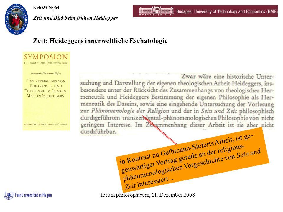 Kristóf Nyíri Zeit und Bild beim frühen Heidegger forum philosophicum, 11. Dezember 2008 Zeit: Heideggers innerweltliche Eschatologie in Kontrast zu G