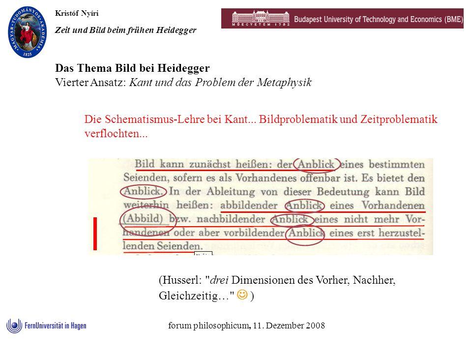 Kristóf Nyíri Zeit und Bild beim frühen Heidegger forum philosophicum, 11. Dezember 2008 Die Schematismus-Lehre bei Kant... Bildproblematik und Zeitpr