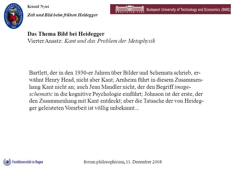 Kristóf Nyíri Zeit und Bild beim frühen Heidegger forum philosophicum, 11. Dezember 2008 Das Thema Bild bei Heidegger Vierter Ansatz: Kant und das Pro