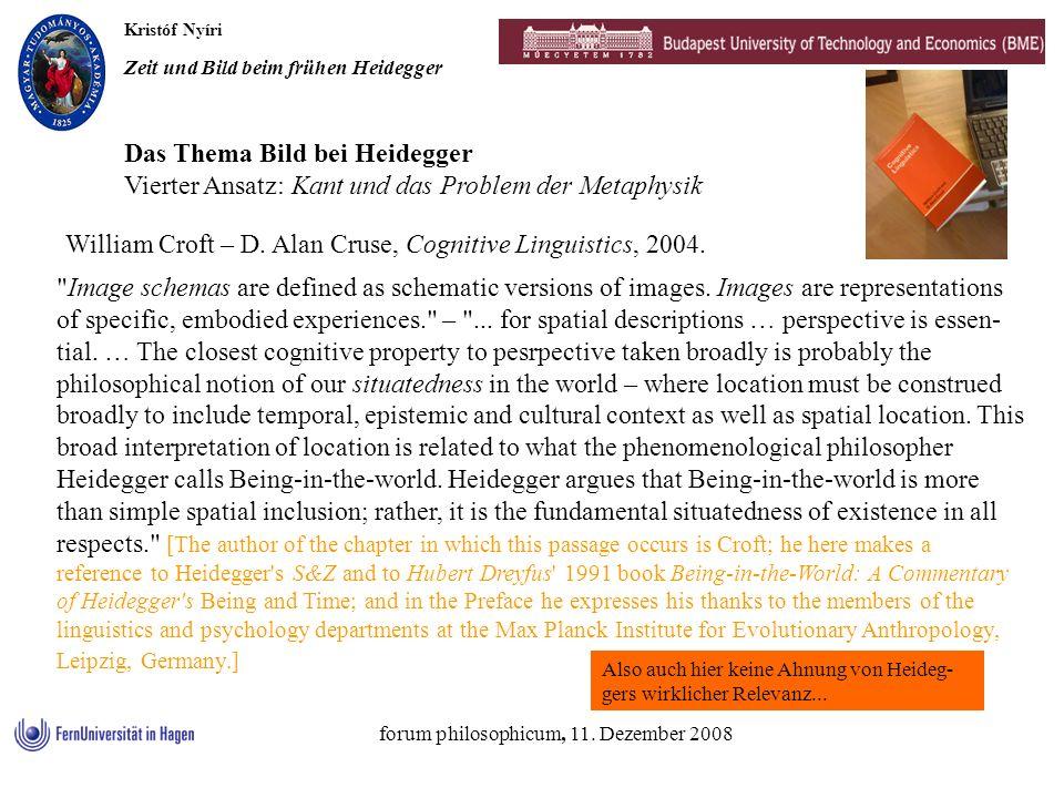 Kristóf Nyíri Zeit und Bild beim frühen Heidegger forum philosophicum, 11. Dezember 2008 William Croft – D. Alan Cruse, Cognitive Linguistics, 2004. D