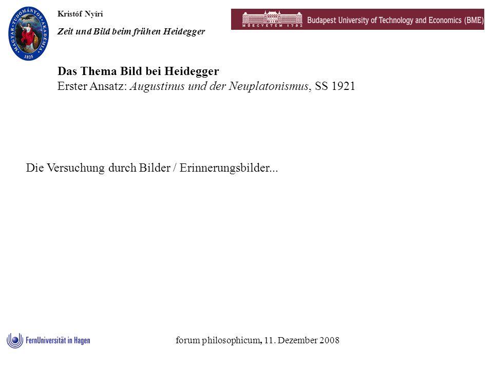 Kristóf Nyíri Zeit und Bild beim frühen Heidegger forum philosophicum, 11. Dezember 2008 Das Thema Bild bei Heidegger Erster Ansatz: Augustinus und de