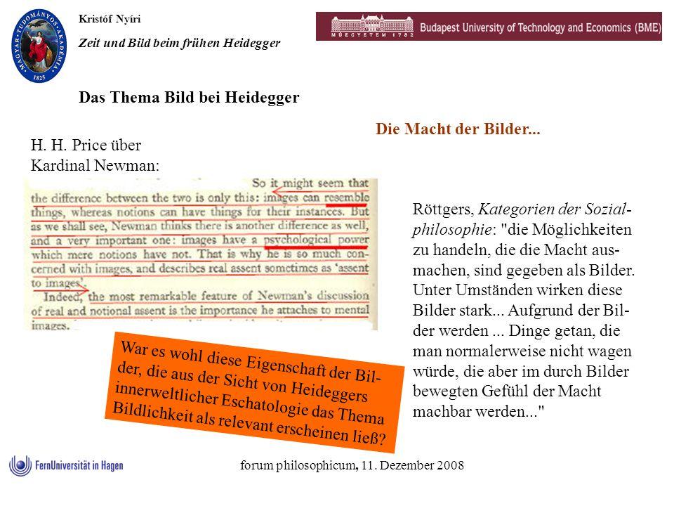 Kristóf Nyíri Zeit und Bild beim frühen Heidegger forum philosophicum, 11. Dezember 2008 Die Macht der Bilder... Das Thema Bild bei Heidegger H. H. Pr