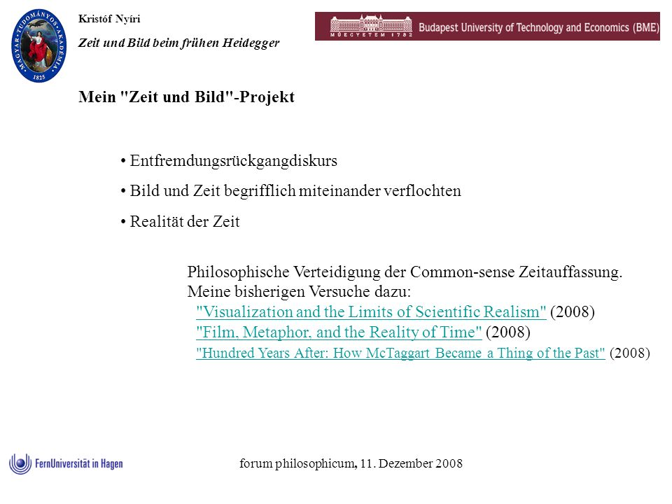 Kristóf Nyíri Zeit und Bild beim frühen Heidegger forum philosophicum, 11. Dezember 2008 Entfremdungsrückgangdiskurs Bild und Zeit begrifflich miteina